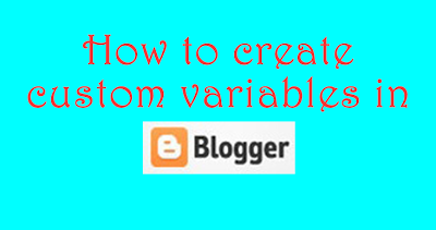 Creating custom variable definations in blogger