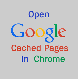 Trick to Open Google Cached Pages in Chrome