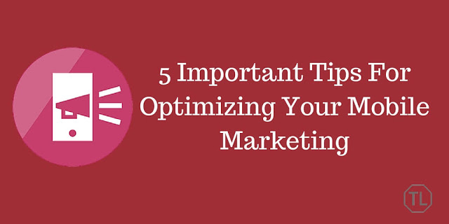 5 Important Tips For Optimizing Your Mobile Marketing