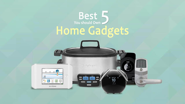 Best 5 Home Gadgets You Should Own