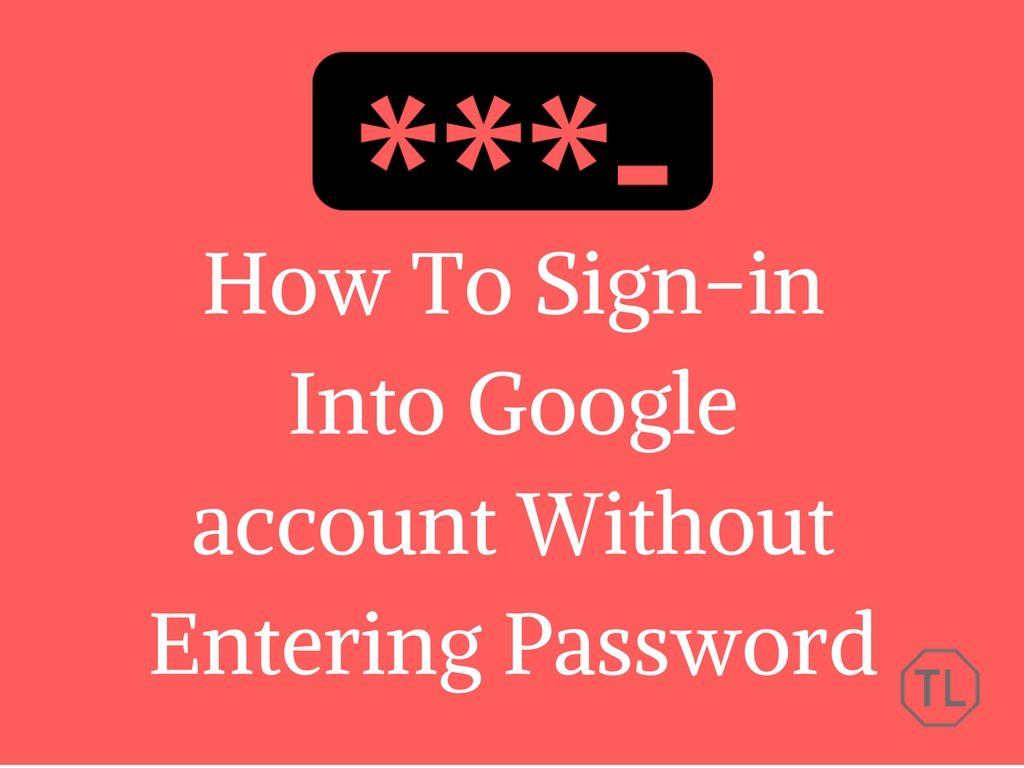 How To Sign-in Into Google account Without Entering Password