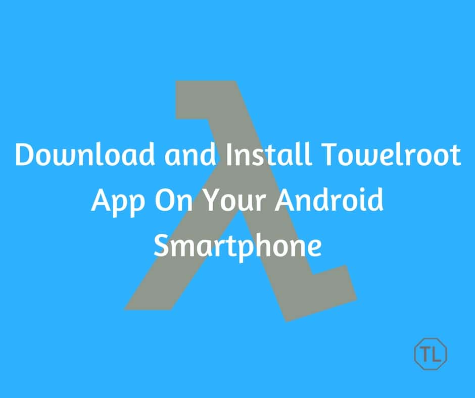 Download and Install Towelroot App On Your Android Smartphone