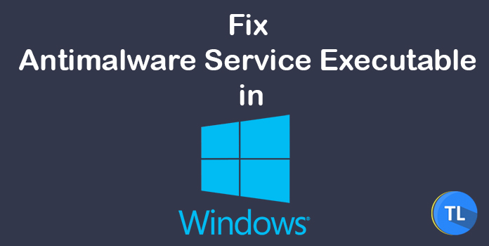 Solved] Antimalware Service Executable High CPU on Windows 10