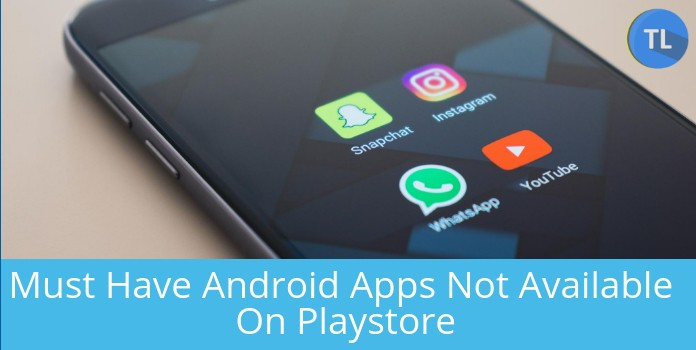 Top 5 Must Have Apps Not Available On Playstore